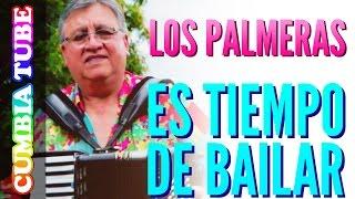 Los Palmeras - Es Tiempo De Bailar | Video Oficial 2017