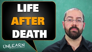 The truth about Life After Death (heaven, hell, and resurrection) - UNLEARN