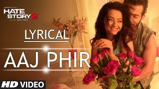 Lyrical: Aaj Phir Full Song with Lyrics | Hate Story 2 | Arijit Singh