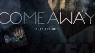 Jesus Culture - ComeAway/LetMeIn (Come Away) - I have a plan for you.