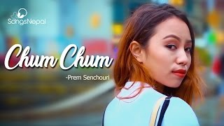 Chum Chum - Prem Senchouri | New Nepali Pop Song 2017