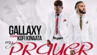 Gallaxy ft-Kofi-Kinaata - My Prayer (Prod-by-Shottoh-Blinqx)