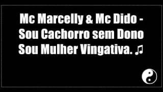 Mc Marcelly e Mc Dido - Sou Cachorro sem Dono Sou Mulher Vingativa.♪