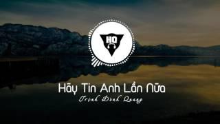 Hãy Tin Anh Lần Nữa   Remix   Trịnh Đình Quang