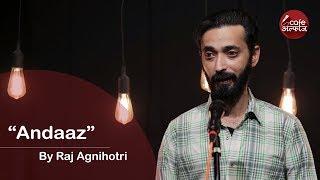 Andaaz   By Raj Agnihotri   Cafe Alfaaz