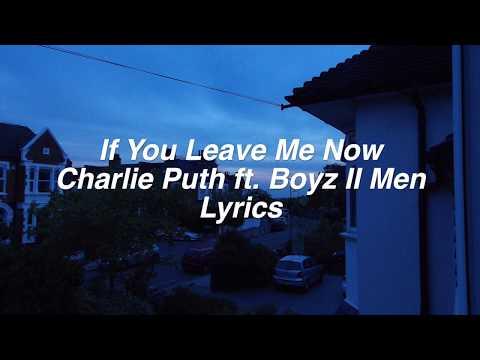 If You Leave Me Now    Charlie Puth ft. Boyz II Men Lyrics mp3