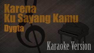 Dygta - Karena Ku Sayang Kamu Karaoke Version | Ayjeeme Karaoke