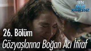 Gözyaşlarına boğan acı itiraf - Sen Anlat Karadeniz 26. Bölüm