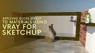 Applying Gloss Effect To Materials Using Vray for Sketchup