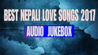 BEST NEPALI ROMANTIC SONGS -2017 || BEST NEPALI SONGS COLLECTIONS EVER