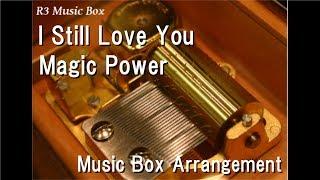 I Still Love You/Magic Power [Music Box]