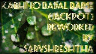 (A) Kabhi Jo Badal Barse - (Reworked)
