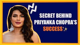 Secret Behind Priyanka Chopra's Success