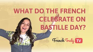 Think you know what the French celebrate on Bastille Day?
