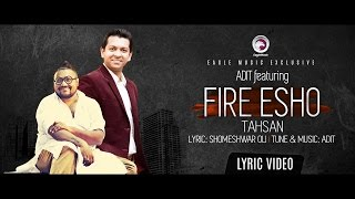 FIRE ESHO | Adit Featuring Tahsan | Mon Doriya | Lyric Video