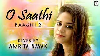 O Saathi - Baaghi 2 | Female Cover By Amrita Nayak | Atif Aslam, Tiger Shroff, Disha Patani, Arko