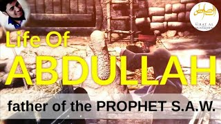 Life Of Abdullah : Father Of The Prophet | Lineage Of Muhammad ﷺ (Part 03)