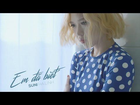 Suni Hạ Linh - Em Đã Biết   Official MV