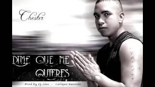 DIME QUE ME QUIERES + CHESTER NUEVO RITMO, PROD BY DJ ALEX, CALLEJEO RECORDS