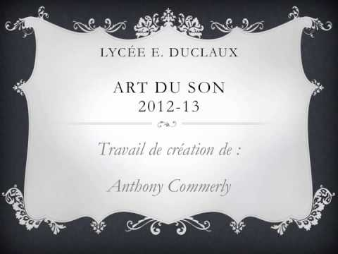 2012-13 - 2de art du sons - création sonore - Anthony Commerly