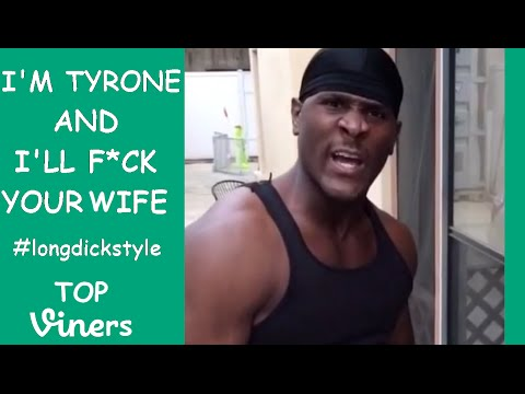 I'M TYRONE and I'LL F*CK YOUR WIFE Vines #longd*ckstyle - Tyrone Vine Compilation - Top Viners ✔