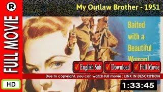Watch Online : My Outlaw Brother (1951)