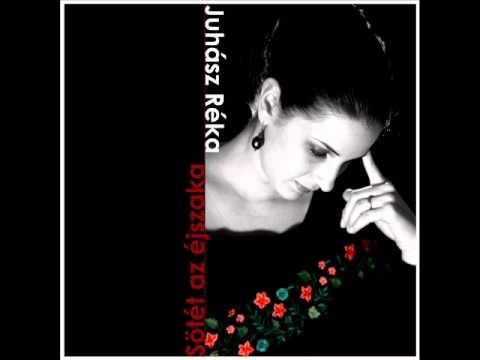 Juhász Réka: Sötét az éjszaka... (Kalotaszeg) - részlet az Igazak álma című lemezről