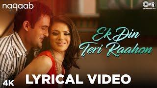 Ek Din Teri Raahon Mein Lyrical - Naqaab | Javed Ali | Bobby Deol, Urvashi Sharrma, Akshaye Khanna