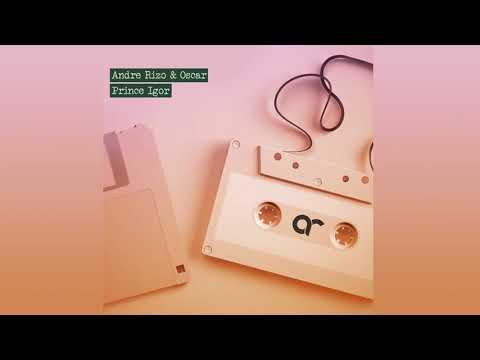 Andre Rizo & Oscar - Prince Igor (Original mix) With ID