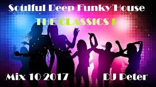 Soulful Deep Funky House Mix 10 2017 -  The CLASSICS 1 -  DJ Peter