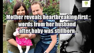 Mother reveals heartbreaking first words from her husband after baby was stillborn