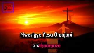 MWESIGYE YESU UGANDA Runyankole Rukiga Gospel HYMN LYRICS [ 2015 NEW ]