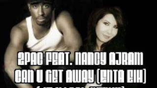 2pac feat Nancy Ajram Can U Get Away Enta Eih