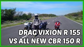 Drag New Vixion R 155 vs All New CBR 150 R