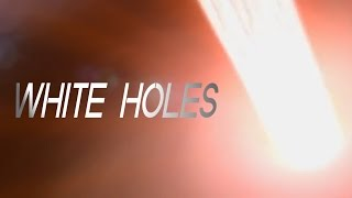 6 Facts About: WHITE HOLES