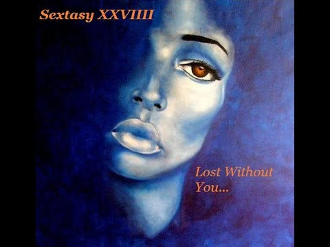 Xxx Mp4 Sextasy XXVIIII Lost Without You Grown Folks Music Revised 3gp Sex