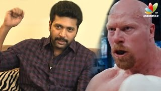 Jayam Ravi Interview : Nathan Jones knocked out me in a single punch | Bhooloham