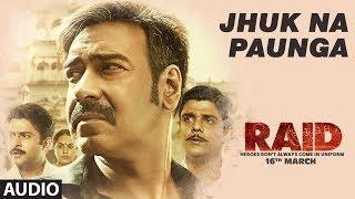 Jhuk Na Paunga Full Audio Song | RAID | Ajay Devgn | Ileana D