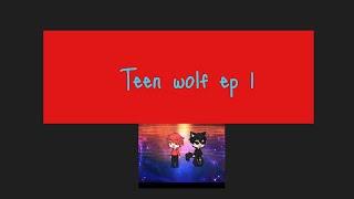 Teen Wolf| Gachaverse episode one