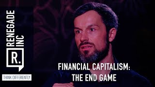 Renegade Inc: Financial Capitalism - The End Game