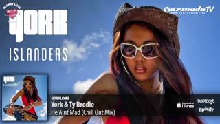 York & Ty Brodie - He Aint Mad (Chill Out Mix) (From: York - Islanders)