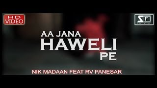 aa jana haveli pe | Nik Madaan | RV Panesar | Deep Harks | Soni Films | New party song 2018