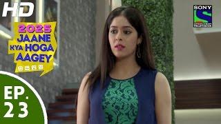 2025 Jaane Kya Hoga Aagey - २०२५ जाने क्या होगा आगे - Episode 23 - 30th September, 2015