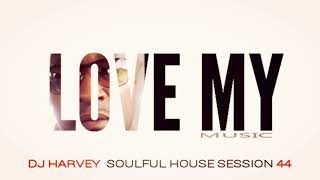 LOVE MY MUSIC               SOULFUL HOUSE SESSION 44