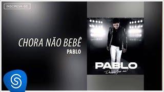 Pablo - Chora Não Bebê (Desculpe Aí) [Áudio Oficial]