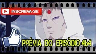 Naruto Shippuden Episódio 464 PRÉVIA