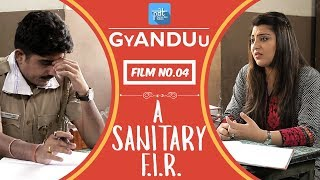 PDT GyANDUu | Film no.4 - A Sanitary F.I.R : Short Film Series : Sanitary Pad : Police Job - PDT