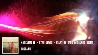 Macklemore & Ryan Lewis - Starting Over (Hogland Remix)