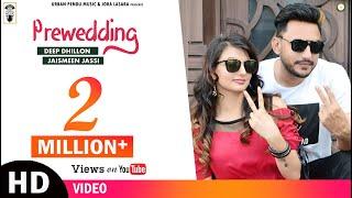 Pre Wedding | Full Video Song  | Deep Dhillon | Jaismenn Jassi | New Punjabi Songs 2017