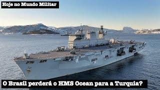O Brasil perderá o HMS Ocean para a Turquia?